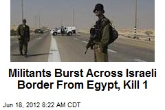 Militants Burst Across Israeli Border From Egypt, Kill 1