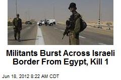Militants Burst Across Israeli Border From Egypt, Kill 1