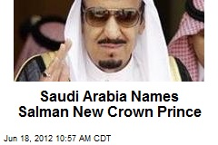 Saudi Arabia Names Salman New Crown Prince