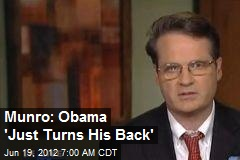 Munro: Obama 'Just Turns His Back'