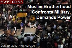 Muslim Brotherhood Confronts Military, Demands Power