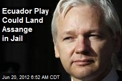 Ecuador Play Could Land Assange in Jail