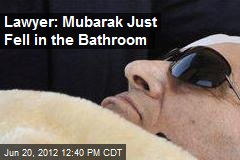 Lawyer: Mubarak Just Fell in the Bathroom