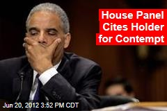 House Panel Cites Holder for Contempt