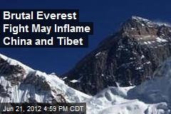 Brutal Everest Fight May Inflame China and Tibet