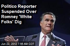 Politico Reporter Suspended Over Romney 'White Folks' Dig