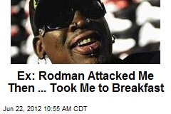 Ex: Rodman Attacked Me Then ... Took Me to Breakfast