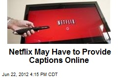 Netflix May Have to Provide Captions Online