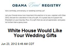 White House Would Like Your Wedding Gifts