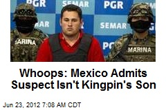 Whoops: Mexico Admits Suspect Isn't Kingpin's Son