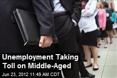 Unemployment Taking Toll on Middle-Aged