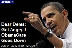 Dear Dems: Get Angry if Obamacare Goes Down