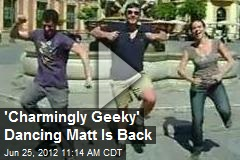 'Charmingly Geeky' Dancing Matt Is Back