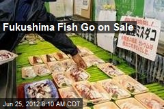 Fukushima Fish Go on Sale