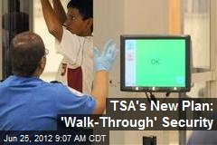 TSA's New Plan: 'Walk-Through' Security