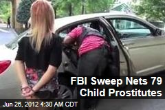 FBI Sweep Nets 79 Child Prostitutes