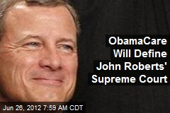 ObamaCare Will Define John Roberts' Supreme Court