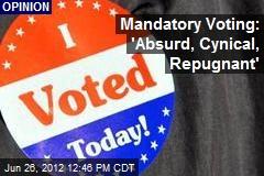 Mandatory Voting: 'Absurd, Cynical, Repugnant'