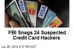 FBI Sting Snags 24 Suspected Credit Card Hackers