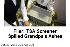 Flier: TSA Screener Spilled Grandpa's Ashes