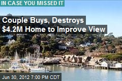 Couple Buys, Destroys $4.2M Home to Improve View