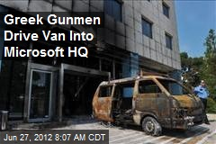 Greek Gunmen Drive Van Into Microsoft HQ