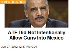 ATF Did Not Intentionally Allow Guns Into Mexico