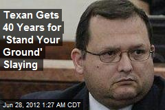 Texan Gets 40 Years for 'Stand Your Ground' Slaying
