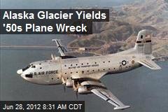 Alaska Glacier Yields '50s Plane Wreck