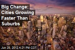 Big Change: Cities Growing Faster Than Suburbs