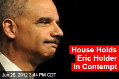 House Holds Eric Holder in Contempt