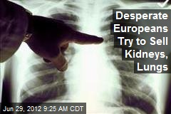 Desperate Europeans Try to Sell Kidneys, Lungs