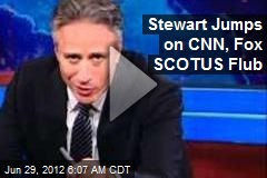 Stewart Jumps on CNN, Fox SCOTUS Flub