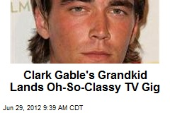 Clark Gable's Grandkid Lands Oh-So-Classy TV Gig