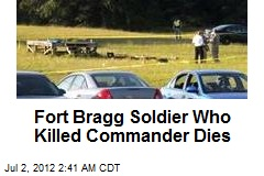 Fort Bragg Soldier Who Killed Commander Dies