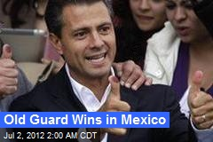 Old Guard Claims Victory in Mexico