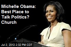 Michelle Obama: Best Place to Talk Politics? Church