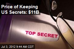 Price of Keeping US Secrets: $11B