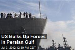US Bulks Up Forces in Persian Gulf