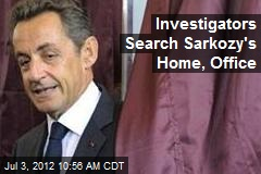 Investigators Search Sarkozy's Home, Office
