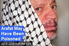 Arafat May Have Been Poisoned