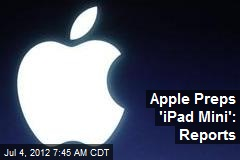 Apple Preps 'iPad Mini': Reports