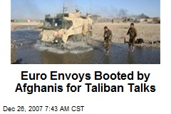 Euro Envoys Booted by Afghanis for Taliban Talks