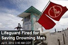 Lifeguard Fired for Saving Drowning Man