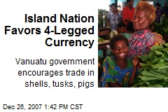 Island Nation Favors 4-Legged Currency