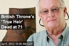 British Throne's 'True Heir' Dead at 71