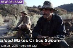 Blood Makes Critics Swoon