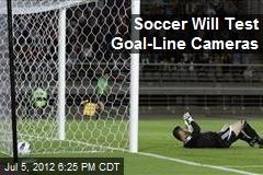 Soccer Will Test Goal-Line Cameras
