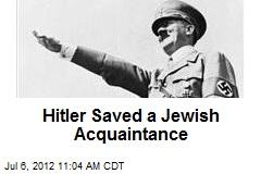 Hitler Saved a Jewish Acquaintance