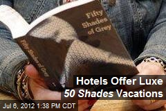 Hotels Offer Luxe 50 Shades Vacations